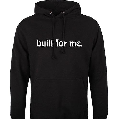 built for me. Hoodie