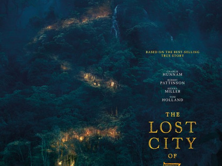 """Rob Reviews """"The Lost City Of Z"""""""