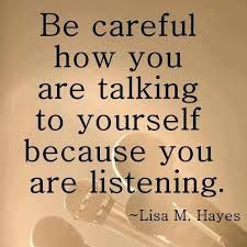 Be careful how you are talking to yourself...