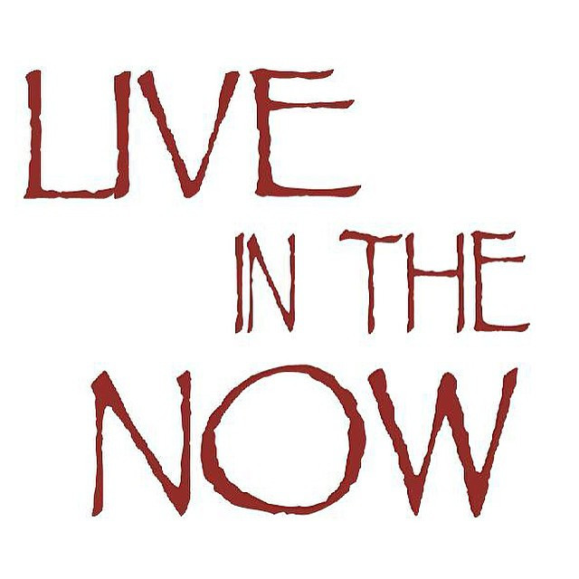 live in the now.jpg