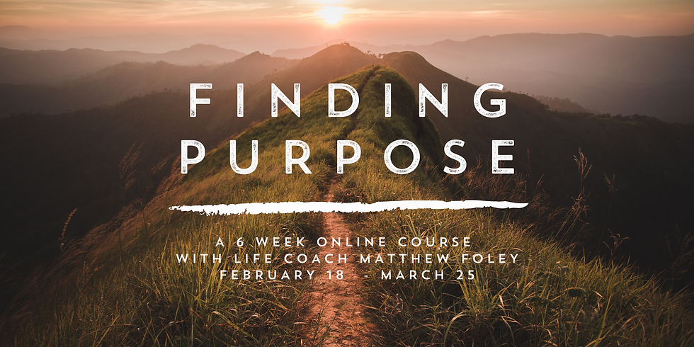 Finding Purpose (February-March 2021)