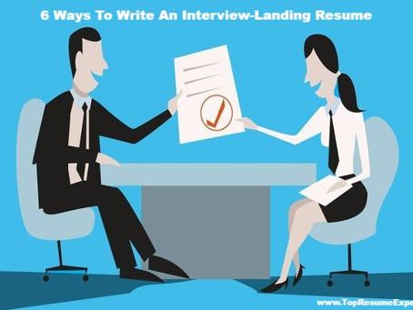 6 Ways To Write An Interviewing-Landing Resume