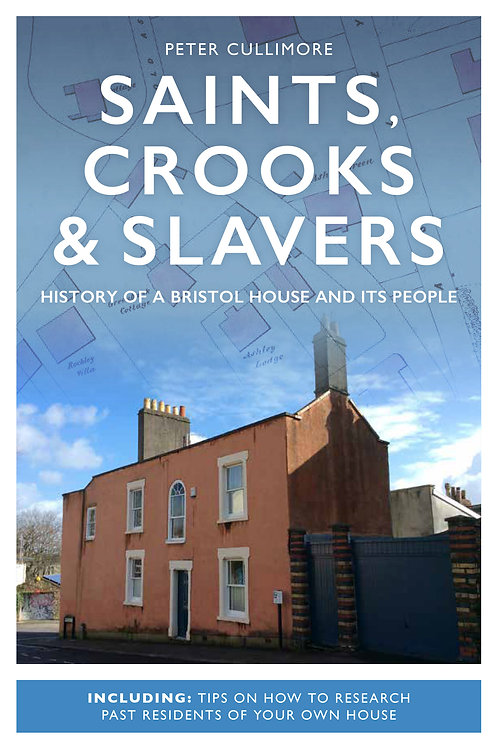 Saints, Crooks & Slavers: History Of A Bristol House And Its People