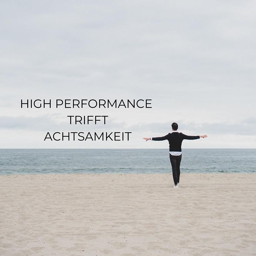 High Performance trifft Achtsamkeit WORKSHOP