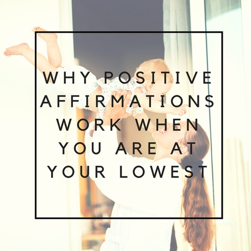 Why positive affirmations work when you are at your lowest