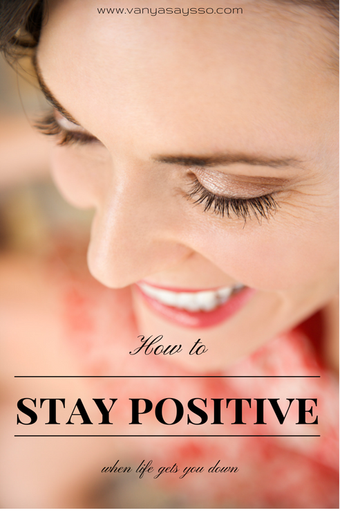 Hot to Stay Positive -  when life gets you down