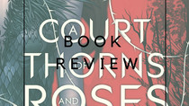 Book Review - A Court of Thorns and Roses By Sarah J. Maas