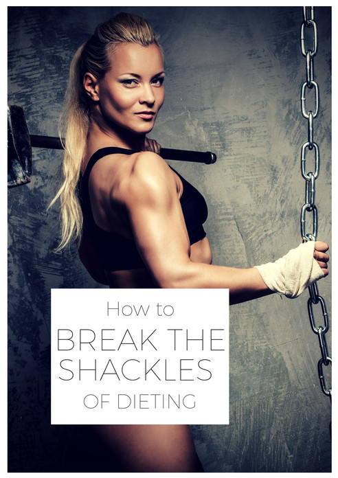 How to break the shackles of dieting