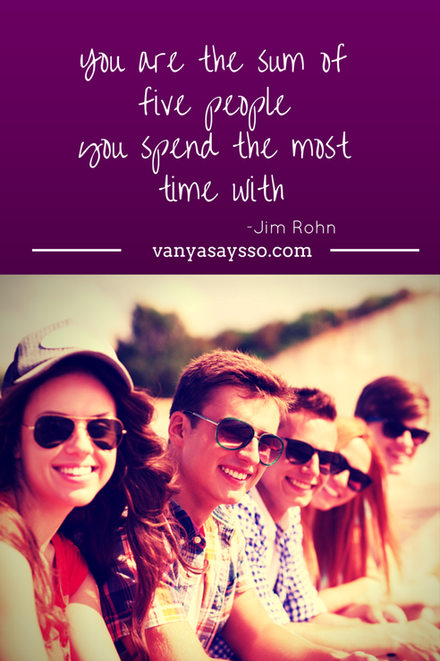 You are the sum of 5 people you spend the most time with