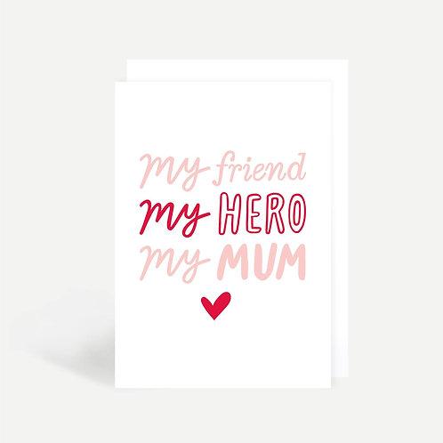 'My Friend My Hero My Mum' Card