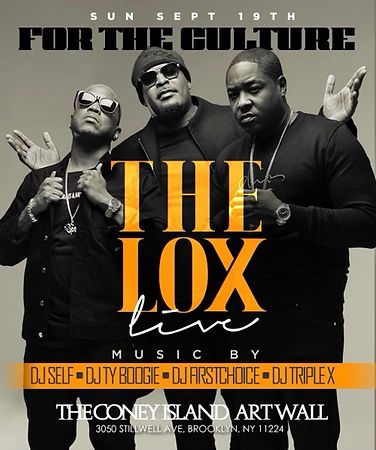 SUNDAY SEPTEMBER 19thTHE LOX & FRIENDS PERFORMING LIVE!!!@THE CONEY ISLAND ARTWALLS 3050 STILLWELL AVE BROOKLYN NY...DOORS OPEN 3pm-11pm...ADVANCE TICKETS ON SALE NOW...Text/call 646.522.5400 OR FRESH4THECITY@GMAIL.COM FOR MORE INFO...RSVP LINK BELOW FOR MORE DETAILED INFO