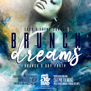 """EVERY SUNDAY """" BRUNCH DREAMS @5th & MAD 7 EAST 36TH ST...DOORS OPEN 2PM-11PM...TWO 4 HOUR BRUNCH SEATING OPTIONS 2PM-6PM OR 6PM-11PM...$60 PRE-FIX MENU PER PERSON, INCLUDES 1 ENTREE & 2 HOURS OF UNLIMITED MIMOSAS OR RUM PUNCH...BOTTLE SERVICE STARTING AT 2 BOTTLES FOR $500...$50 DEPOSIT REQUIRED FOR ALL BRUNCH RESERVATIONS...Text/call 646.522.5400 or CeoFresh@gmail.Com For More Info...RSVP LINK BELOW FOR MORE DETAILED INFO"""