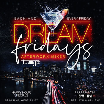 EVERY FRIDAY AFTERWORK NETWORKING DINING 4PM-12AM @ TAJ LOUNGE...EVERYONE FREE ALL NIGHT WITH RSVP...HAPPY HOUR SPECIAL AVAILABLE UNTIL 8PM...FOOD AND DRINKS AVAILABLE ALL NIGHT...BOTTLE SERVICE STARTING AT 2 BOTTLES FOR $550...Text/call 646.522.5400 or CeoFresh@gmail.Com For More Info