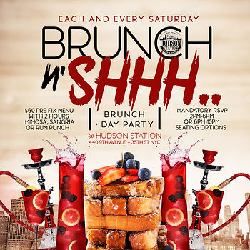 """Every Saturday """" BRUNCH N SHHH... """" BRUNCH & DAY Party @ Hudson Station440 9th Ave & 35th St, Manhattan NYC... DOORS OPEN 2PM-10PM...TWO 4 HOUR BRUNCH SEATING 2PM-6PM OR 6PM-10PM...$60 PRE-FIX MENU PER PERSON INCLUDES 1 ENTREE & 2 HOURS OF UNLIMITED RUM PUNCH, MIMOSAS, SANGRIA'S...BOTTLE SERVICE STARTING AT 2 BOTTLES FOR $500 PRE ORDER...$10 DEPOSIT PER PERSON REQUIRED FOR ALL BRUNCH RESERVATIONS...Text/call 646.522.5400 or CeoFresh@gmail.Com For More Info...RSVP LINK BELOW FOR MORE DETAILED INFO..."""