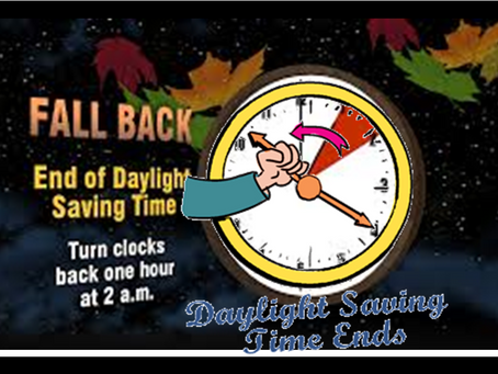Daylight Saving Time Ends !!! Don't forget to Turn Clocks Back.....