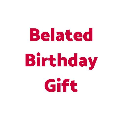 Belated Birthday Gift