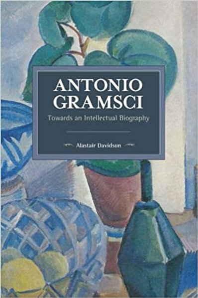 Antonio Gramsci - Towards an Intellectual Biography