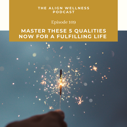 AWP 109: Master These 5 Qualities NOW For a Fulfilling Life