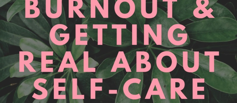 Burnout & Getting Real About Self-Care