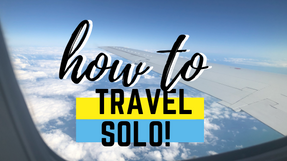 HOW TO TRAVEL SOLO SUCCESSFULLY+ TIPS