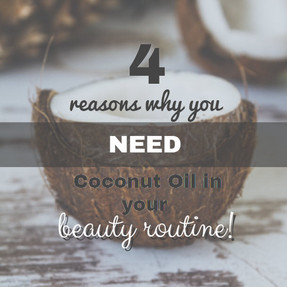 4 reasons why you NEED Coconut Oil in your beauty routine!