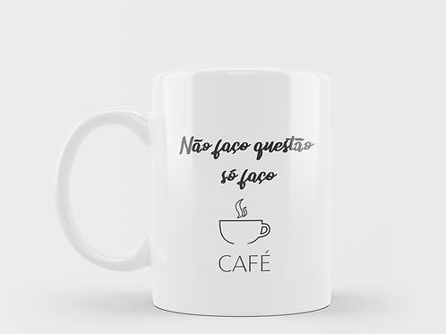 Caneca Não faço questão, faço café.