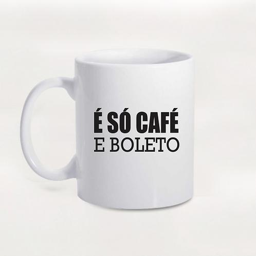 Caneca É Só Café e Boleto