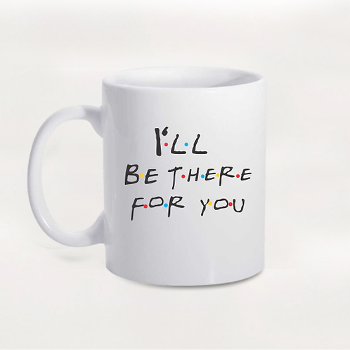 Caneca I'll be there for you - Friends