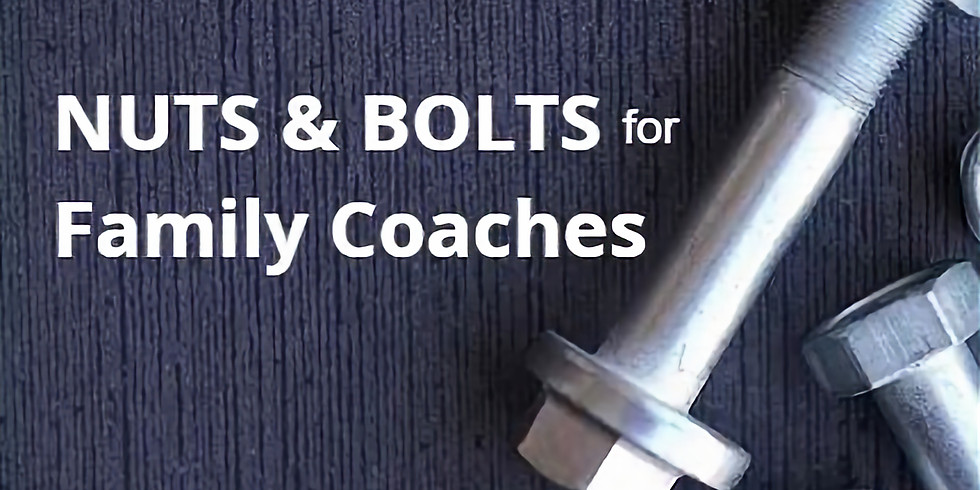 Nuts and Bolts for Family Coaches