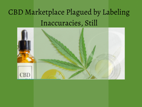 CBD Marketplace Plagued by Labeling Inaccuracies, Still
