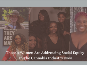 These 4 Women are Addressing Social Equity in the Cannabis Industry Now
