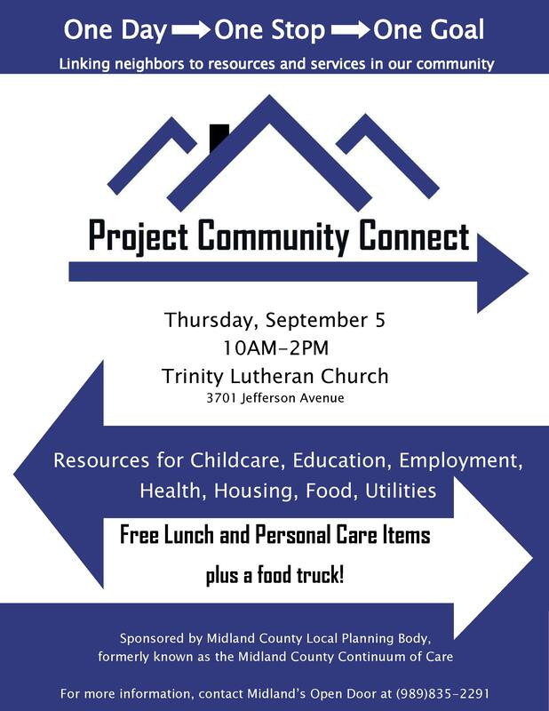 Poster for Project Community Connect in blue and white. Contains following text. One Day One Stop One Goal. Linking neighbors to resources and services in our community.  Project Community Connect. Thursday, September 5th. Ten am to Two pm. Trinity Lutheran Church. 3701 Jefferson Avenue. Resources for Childcare, Education, Employment, Health, Housing, Food and Utilities. For information contact Open Door at 989 835 2291.