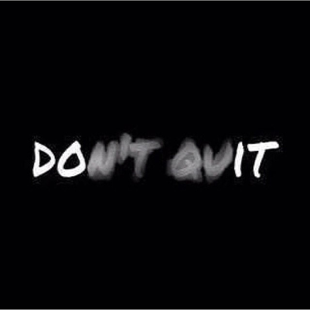 Quitting is your ONLY option