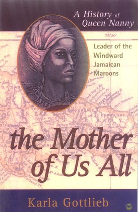 The Mother of Us All: A History of Queen Nanny, Leader of the Windward Jamaican