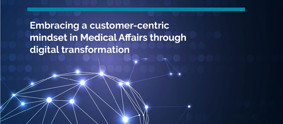 Embracing A Customer-Centric Mindset in Medical Affairs Through Digital Transformation