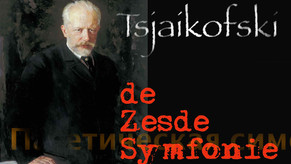 Luisterlezing: Tsjaikofski's zesde