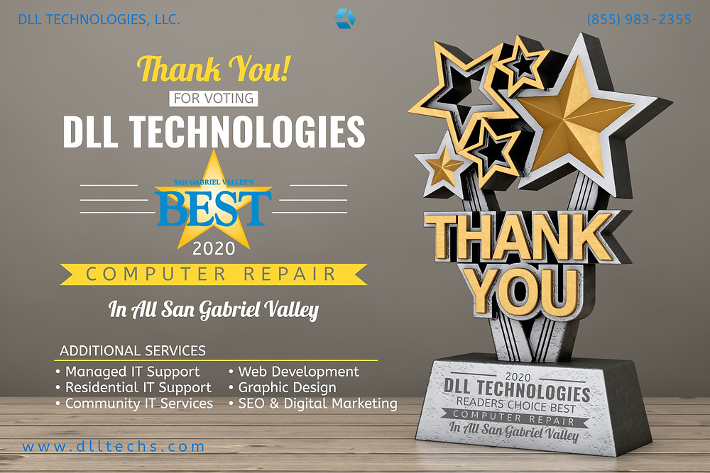 We would be honored if you would vote for DLL Technologies, LLC for the 2019 San Gabriel Valley's Reader's Choice!   You can submit your vote under the Goods and Services Category, then scroll down to COMPUTER REPAIR. It only takes a couple of minutes and would mean a lot to us! Thank you for your continued business!  Click HERE to vote!
