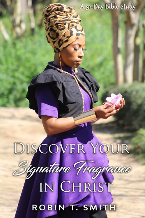 Discover Your Signature Fragrance in Christ: A 31-Day Bible Study