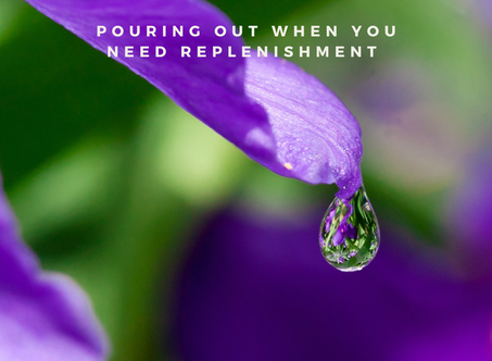Pouring Out When You Need Replenishment