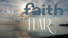 Choose Faith Not Fear