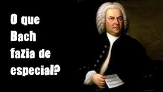 O que Bach fazia de especial?