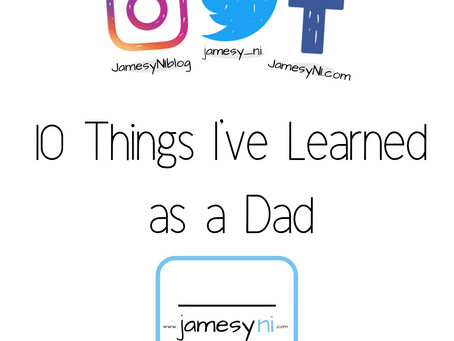 10 things I've learned as a Dad.