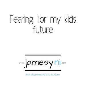Fearing for my kids future