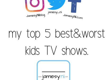 My Top 5 Best & Worst Kids TV shows