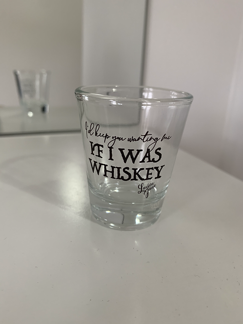 """If I Was Whiskey"" Shotglass"