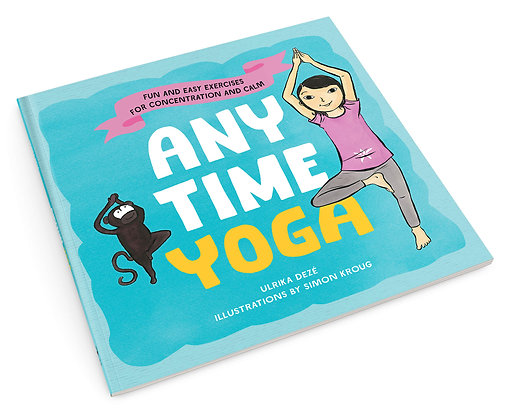 Anytime Yoga : Fun and Easy Exercises for Concentration and Calm