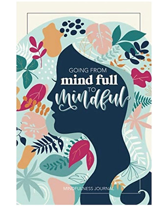 Going from Mind Full to Mindful