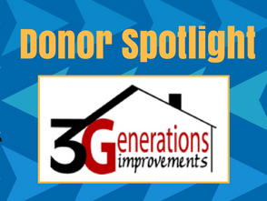 Donor Spotlight: 3 Generations Improvements, Inc.