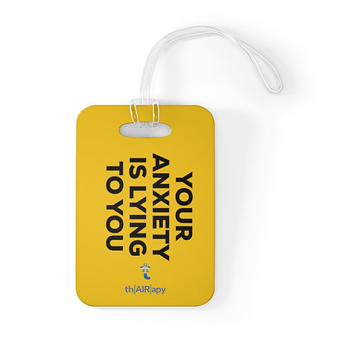 Your Anxiety Is Lying To You Bag Tag