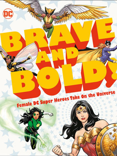 Brave and Bold! Female DC Super Heroes Take on the Universe